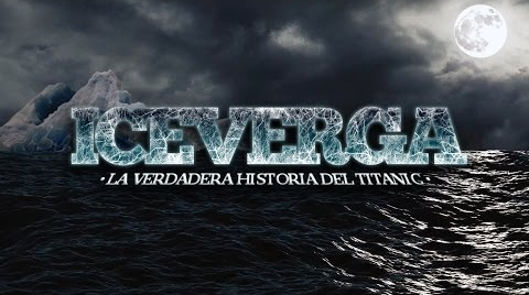 ICEVERGA - LA VERDADERA HISTORIA DEL TITANIC