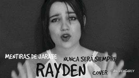 RAYDEN-Nunca sera siempre/Mentiras de Jarabe cover AndreaGarcy.