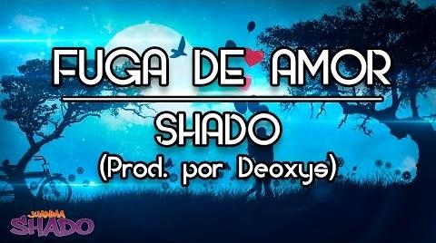 Fuga de amor (Prod. por Deoxys) - Shado