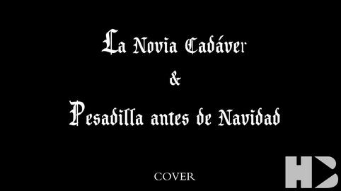Novia cadáver & Pesadilla antes de Navidad #coversdecine