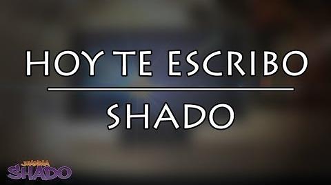 Hoy te escribo - Shado