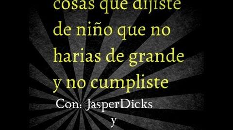 """""""cosas que  dijiste de niño que no harías de grande y no cumpliste"""" JasperDicks - Enrique Llinas"""