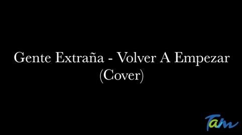 Gente Extrana - Volver A Empezar (Cover)