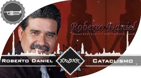 Roberto Daniel - Cataclismo | MUSICA REGIONAL MEXICANA